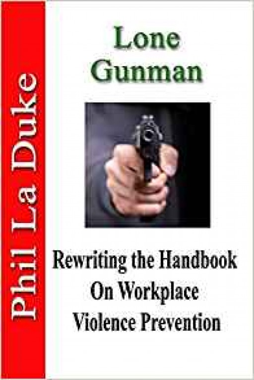 Lone Gunman Author, Phil La Duke, Shoots Down Experts' Advice on Workplace Violence