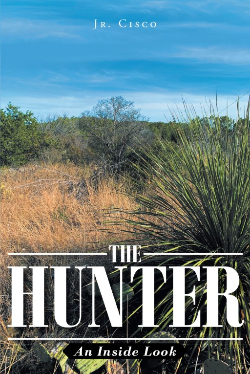 Author JR. Cisco's New Book 'The Hunter' is a Collection of Hunting Experiences the Author Has Had in His Life