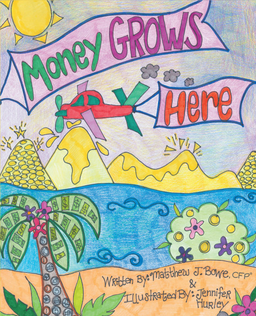 Matthew J. Bowe's New Book 'Money Grows Here' Is An Excellent Tool For Young Children To Get Familiar With Managing Their Finances