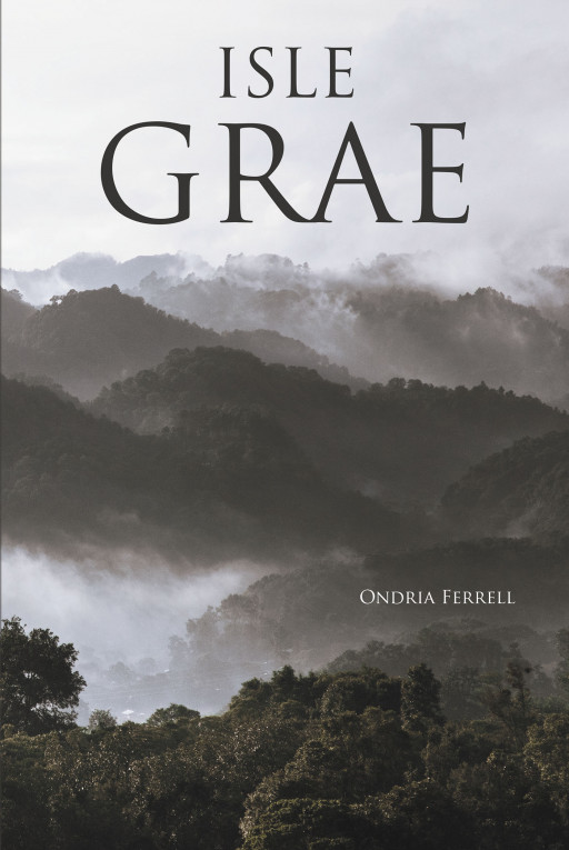 Ondria Ferrell's New Book 'Isle Grae' is a Riveting Fiction About the True Meaning of Love and Forgiveness in the Face of a Battle-Stricken World