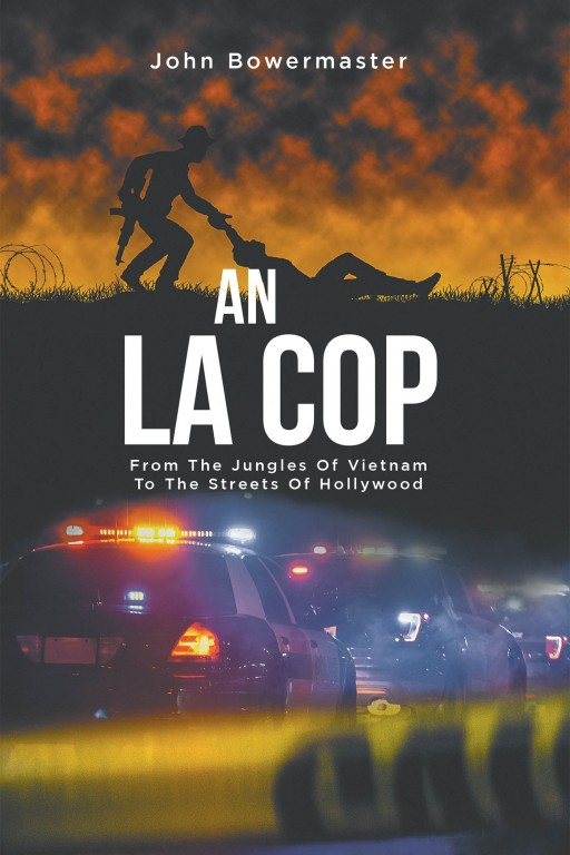 John Bowermaster's New Book 'An LA Cop: From the Jungles of Vietnam to the Streets of Hollywood' is a Thrilling Novel Filled With the Life-Changing Battles on the Front Lines