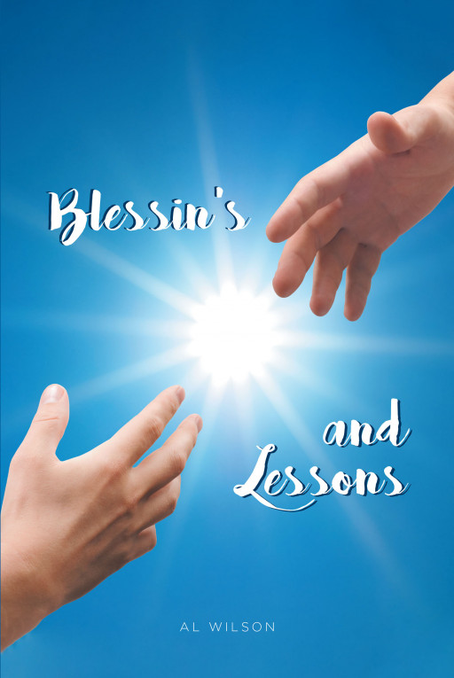Author Al Wilson's New Book 'Blessins and Lessons' is a Spiritual Guide to Becoming a Disciple of God Whom He Could Work Through