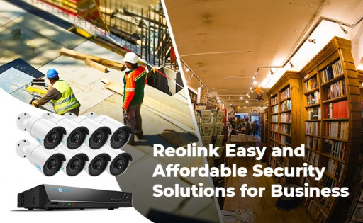 Reolink Unlocks the Potential of Business Security With Easy, Affordable and High-Performance Video Surveillance Solutions
