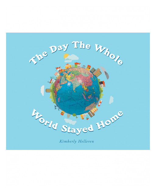 Kimberly Helleren's New Book 'The Day the World Stayed Home' is a Charming Collection of Kids' Experiences Amidst the Pandemic