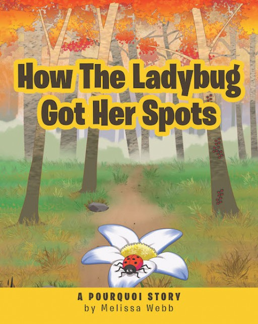 Melissa Webb's New Book, 'How the Ladybug Got Her Spots' is a Pourquoi Story Piquing Curiosity and Answering the Childly Question - 'Why Does a Ladybug Have Spots?'