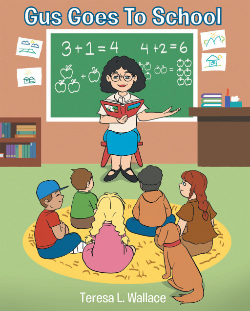 Teresa L. Wallace's new book, 'Gus Goes to School', follows one dog's adventure to school and shares the amazing things he learns