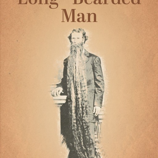 "Burge Carmon Smith's New Book ""THE WORLD of EDWIN SMITH: THE LONG - BEARDED MAN"" is the Fantastical Life Story of a Failed Gold Miner Turned Circus Performer."