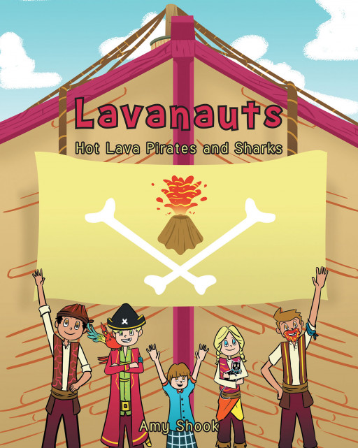 Author Amy Shook's New Book 'Lavanauts: Hot Lava Pirates and Sharks' is a Rip-roaring Pirate Adventure That Follows Captain Johnny Chase and His Recruits