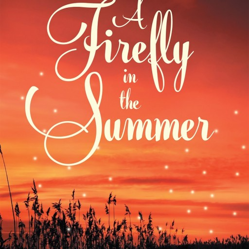 "Author Sarah Standifer's Newly Released ""A Firefly in the Summer"" Is an Outstanding Collection of Short Stories All Centered Around Hope, Faith, and Love."