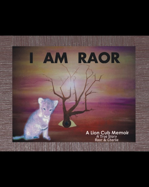 """I Am Raor"" an Unbelievably True Story About an African Lion Cub Growing Up in Chicago With a Human Pride."