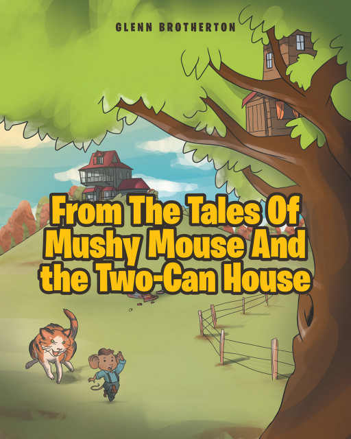 Glenn Brotherton's New Book, 'From the Tales of Mushy Mouse and the Two Can House' is a Delightful Telling of the Life of a Famous Mouse in a Two-Can House