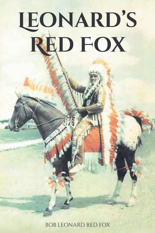 Bob Leonard Red Fox's New Book, 'Leonard's Red Fox', is a Marvelous Journal of a Horse-Breeder Raising Champion Horses With Passion and Determination