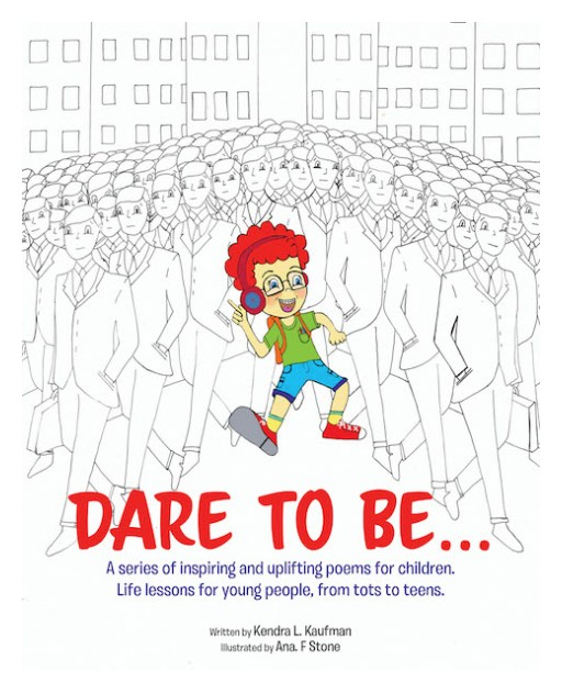 Kendra L. Kaufman's New Book, 'Dare to Be…' is a Fascinating Book Composed of Masterful and Life-Changing Poems for Children of All Ages