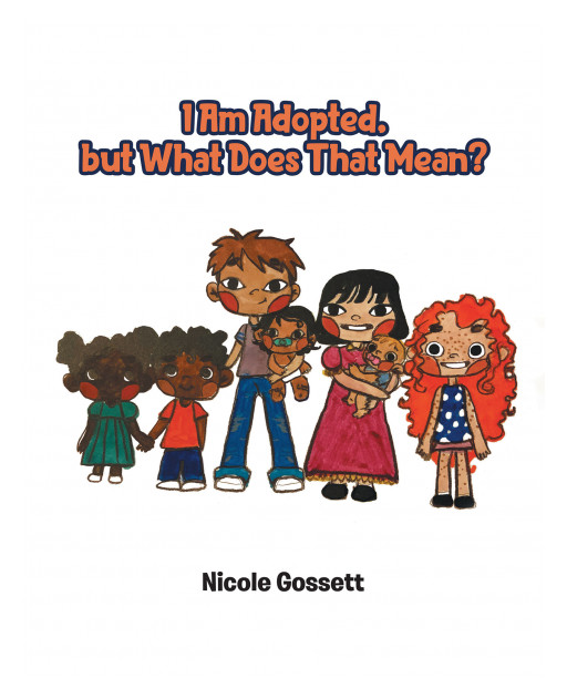 Nicole Gossett's New Book 'I Am Adopted, but What Does That Mean?' Holds Wonderful Pages That Celebrate How Everyone is Special