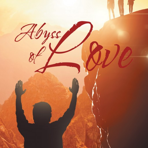 "Albert Mordechai's New Book ""Abyss of Love"" is the Impetuous, Life and Death Tale of a Man Caught Between Two Women, Desperate in His Quest for True and Genuine Love"
