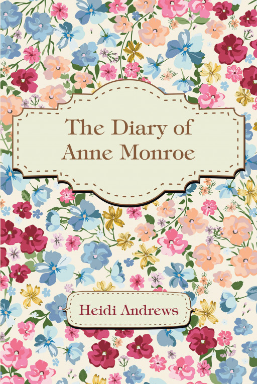 Heidi Andrews' New Book 'The Diary of Anne Monroe' is a Thrilling Tale of Child's Search for Her Biological Mother