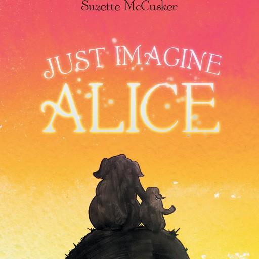 "Author Suzette McCusker's New Book ""Just Imagine Alice"" is the Story of a Young Girl as Her Family Moves to a New Town, Where She Will Discover Something About Herself."