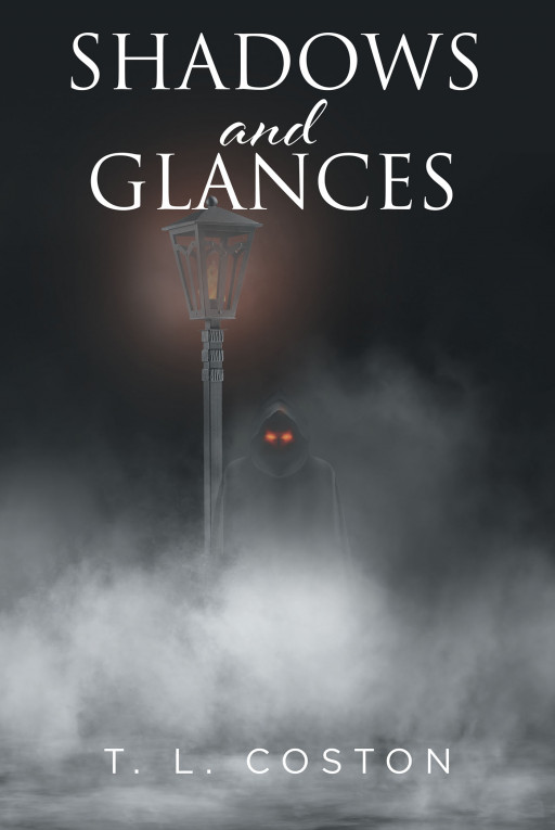 T. L. Coston's New Book, 'Shadows and Glances', Brings a Chilling Experience With Tales of Terror and Fantasy