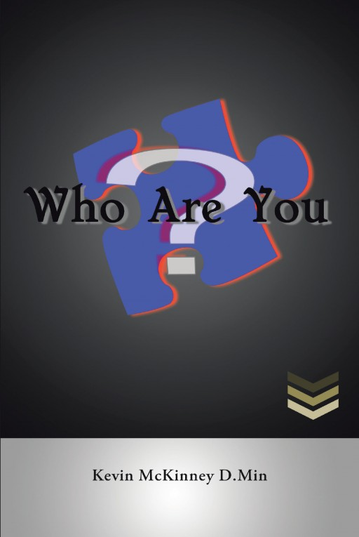 Dr. Kevin McKinney's Newly Released 'Who Are You?' is a Mind-Clearing Key to Finding Identity and Accomplishing Order, Function, and Purpose in Life