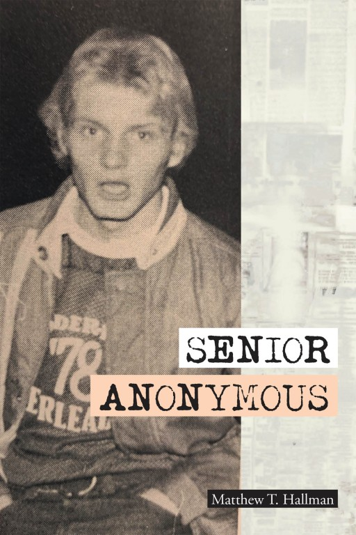 Matthew T. Hallman's New Book 'Senior Anonymous' is a Riveting Story of the Author's Poignant Moments as a Senior Student