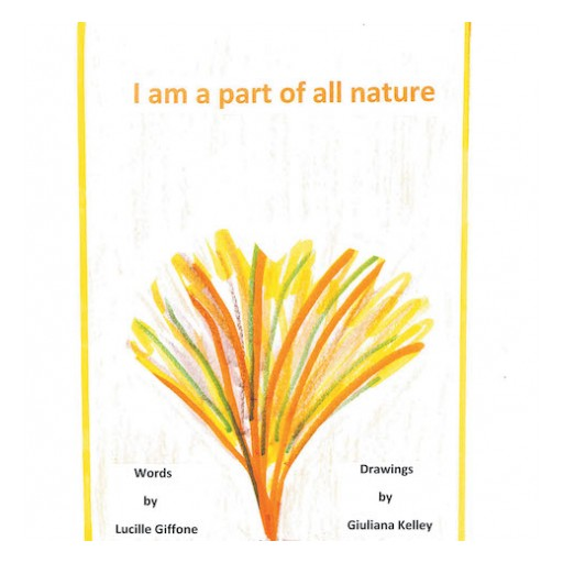 Lucille Giffone's New Book 'I am a part of all nature' is a Delightful Children's Book That Encourages a Connection to Nature Through Vocabulary and Colors.