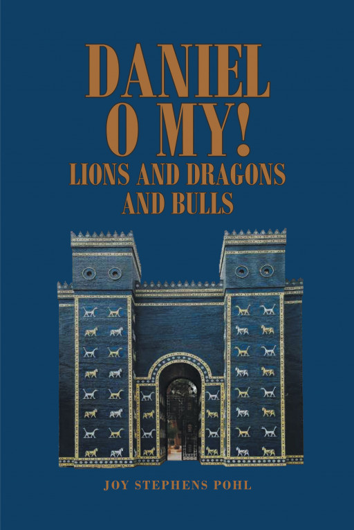 'Daniel O My! Lions and Dragons and Bulls' by Joy Stephens Pohl Presents a Comprehensive Study About Daniel and His Noteworthy Faith in the Lord