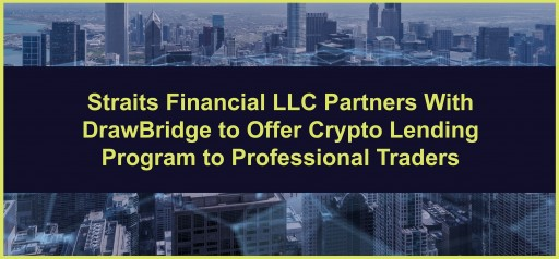 Straits Financial LLC Partners With DrawBridge to Offer Crypto Lending Program to Professional Traders