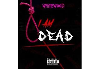 Waynewood Single - 'I am Dead'