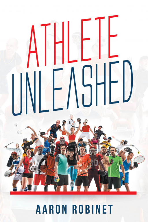 Aaron Robinet's New Book 'Athlete Unleashed' Is a Compelling Guide to Becoming a Successful and Thriving Athlete