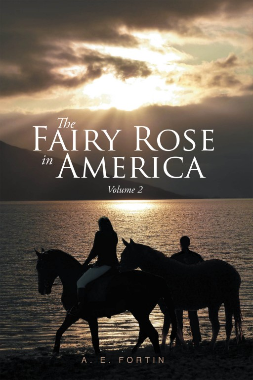 A. E. Fortin's New Book 'The Fairy Rose in America' is a Riveting Story of Love, Adventure, and Mysticism
