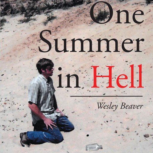"""Author Wesley Beaver's New Book """"One Summer in Hell"""" is the Harrowing Story of Ricky Bateman, a Sixteen-Year-Old Boy Who is Forced to Survive Alone in the Desert."""
