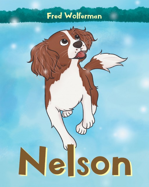 Author Fred Wolferman's New Book 'Nelson' is the Playful Story of a Happy Dog Who Loves His Life and Owners