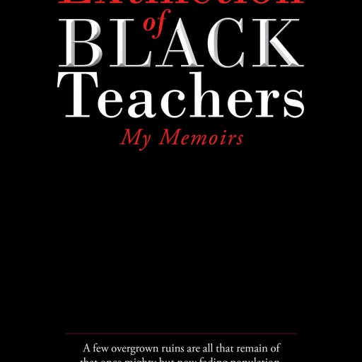 Author Dr. Vanessa C. Wilson's New Book 'The Extinction of Black Teachers' is a Memoir of Dr. Wilson's Struggles and Lessons Learned as a Black Educator