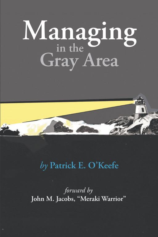 Patrick E. O'Keefe's New Book 'Managing in the Gray Area' is an Educational Guide to Improving One's Managerial Skills