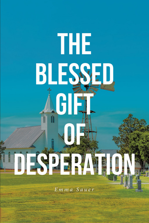 Emma Sauer's New Book 'The Blessed Gift of Desperation' is an Unputdownable Novel That Tells a Story of Redemption, Restoration, Love, and Forgiveness