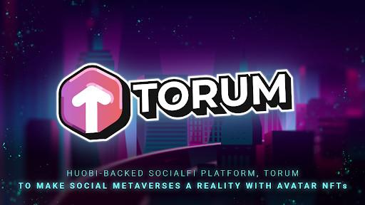 Huobi-backed SocialFi Platform, Torum to Make Social Metaverses a Reality with Avatar NFTs