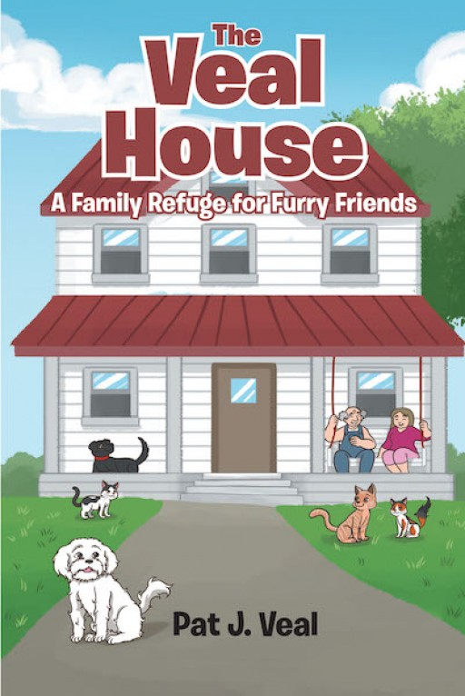 Pat J. Veal's New Book 'The Veal House - a Family Refuge for Furry Friends is a Heartwarming Tale of a Place Where Animals Find Refuge