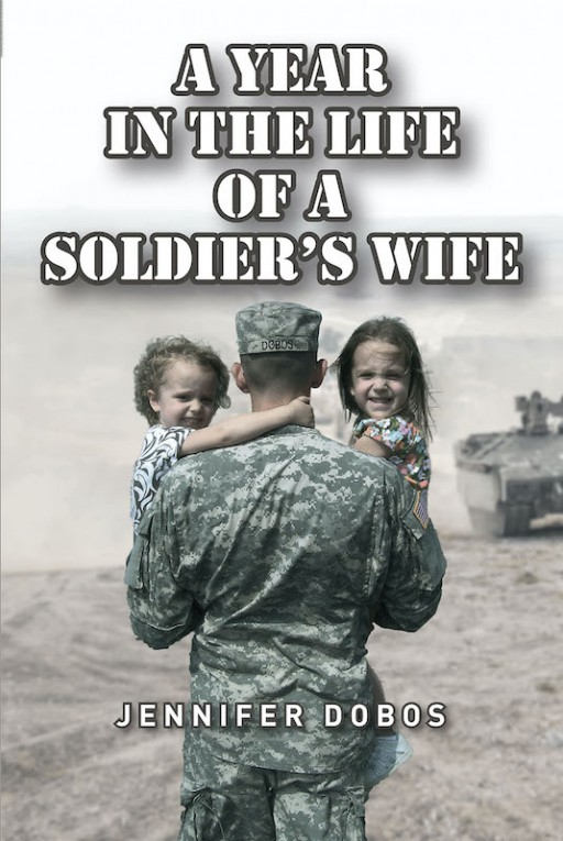 Jennifer Dobos's New Book 'A Year in the Life of a Soldier's Wife' is an Encouraging Tale of a Soldier's Wife's Moments of Resilience in Life and Faith in God