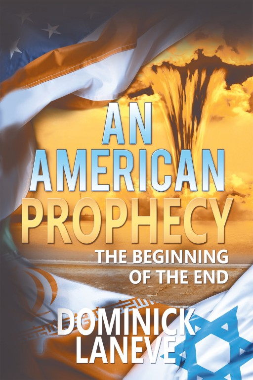 Dominick LaNeve's New Book 'An American Prophecy: The Beginning of the End' is Fascinating Work of Fiction Heavily Relying on Prophets From the Past, and of Today
