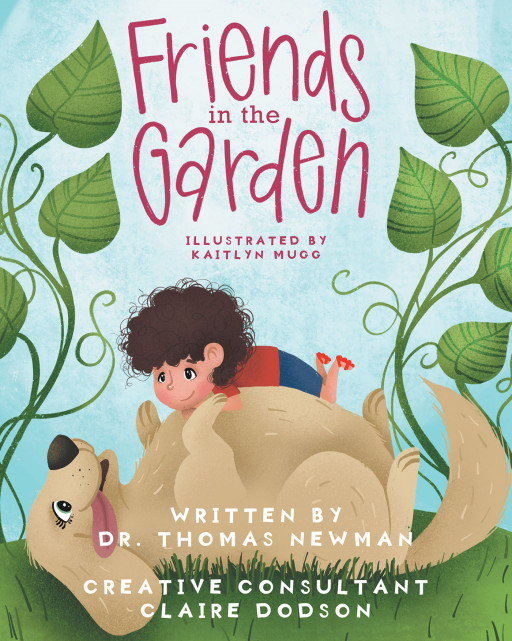 Dr. Thomas Newman's New Book 'Friends in the Garden' is a Detective Adventure of a Boy and His Dog as They Search for the Culprit of the Missing Vegetables