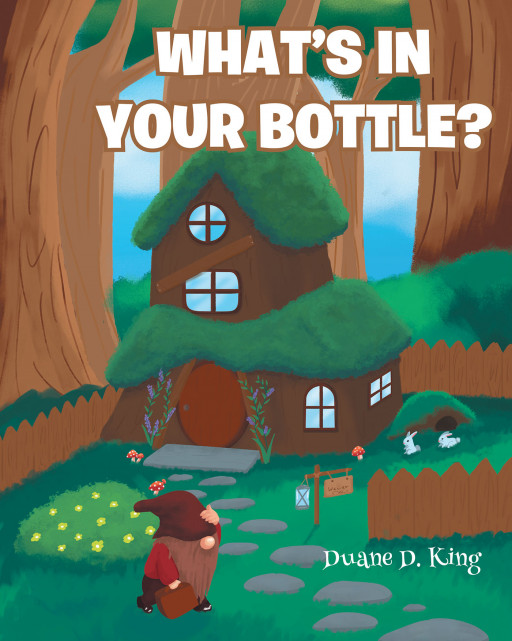 Duane D. King's New Book 'What's in Your Bottle?' Follows a Runaway Gnome's Adventure and a Surprising Encounter With a Seemingly Peculiar Gnome