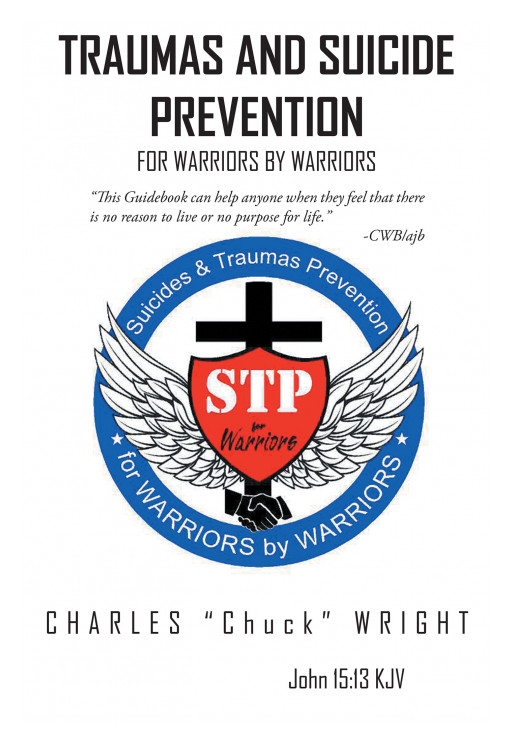 Charles 'Chuck' Wright's Book 'Traumas and Suicide Prevention for Warriors by Warriors' is a Guide for Those Suffering From Stresses and Traumas to Find Healing and Strength