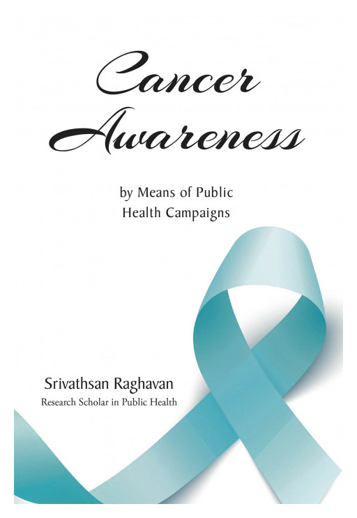 Srivathsan Raghavan's New Book, 'Cancer Awareness,' Is a Comprehensive Read That Addresses Cancer and Helps Spread Awareness Throughout the Community