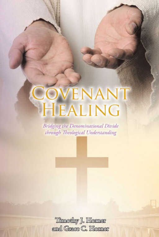 Timothy J. Horner and Grace C. Horner's New Book 'Covenant Healing' Presents a Deep Understanding of Faith That Unites Believers Amid Diversity