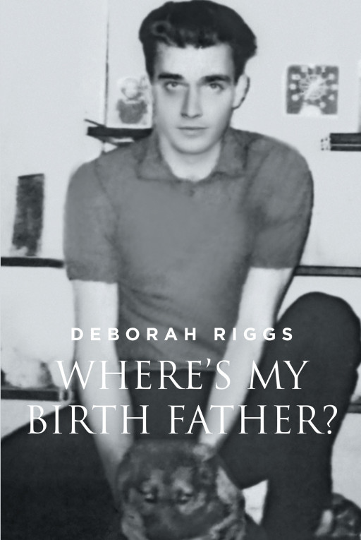 Deborah Riggs' New Book, 'Where's My Birth Father?' Is a Meaningful Novel That Proves Anything Is Possible as Long as One Has Faith