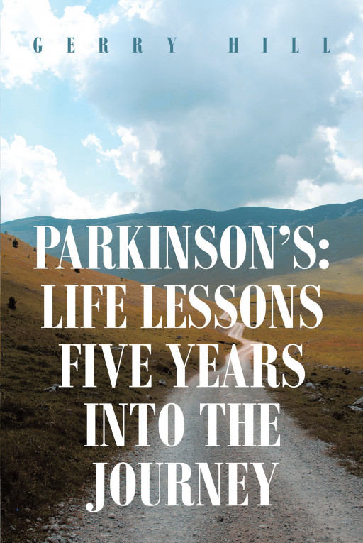 Fulton Books Author Gerry Hill's New Book 'Parkinson's: Life Lessons Five Years Into the Journey' is an Insightful Journal in the Life of a Parkinson's Patient