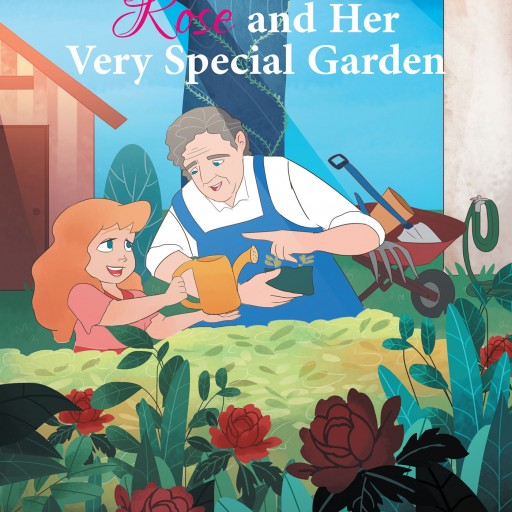 Lisa Anne Curlin's New Book 'Rose and Her Very Special Garden' is a Lovely Book About a Little Girl Whose Grandfather Teaches Her About Gardening and Love.