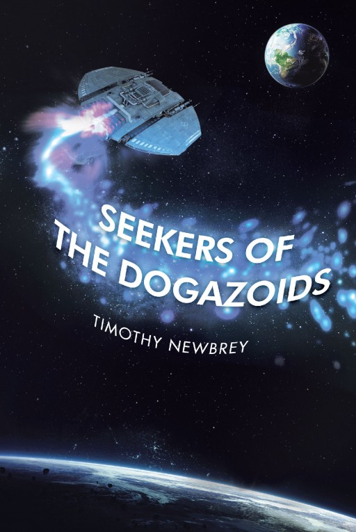 Author Timothy Newbrey's New Book 'Seekers of the Dogazoids' is the Exciting Story of Aliens Who Land on Earth Haphazardly