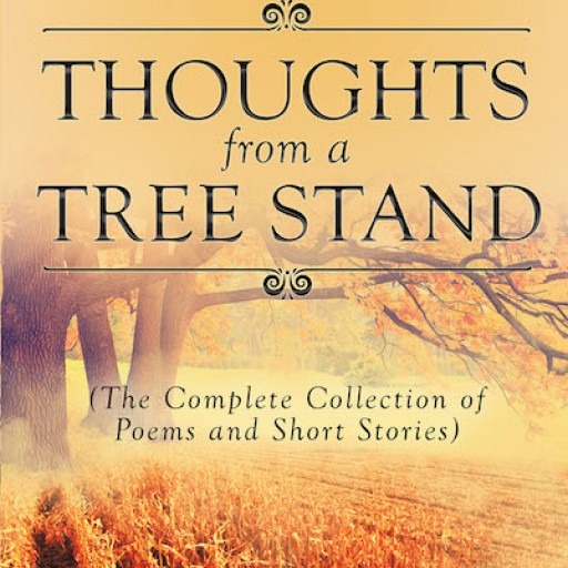 "Joseph R. Lange's New Book ""Thoughts From a Tree Stand"" is a Captivating Compilation of Poems and Short Storied Inspired by God's Great Wonders."