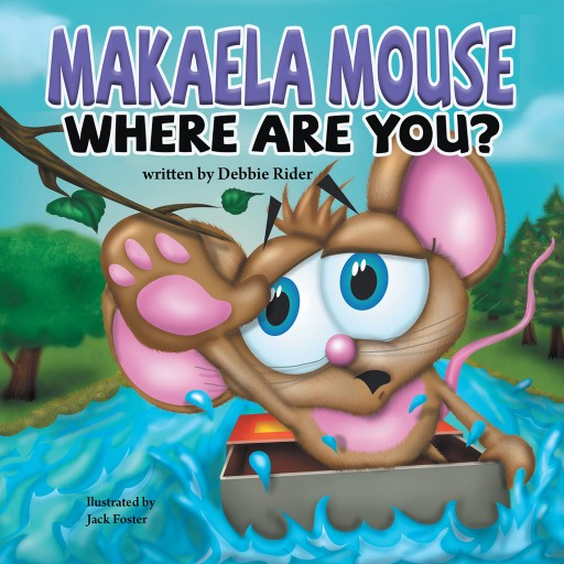 Debbie Rider's New Book 'Makaela Mouse Where Are You?' Follows an Adorable Little Mouse as She Seeks Her Way Back Home
